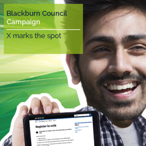 Blackburn Council Not registered GetRegistered Happy Creative's marketing strategy and materials for Blackburn Council 'Not Registered - Get Registered / Get Reg'd' general election campaign.